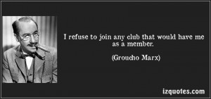 ... Club?-quote-i-refuse-join-any-club-would-have-me-member-groucho-marx