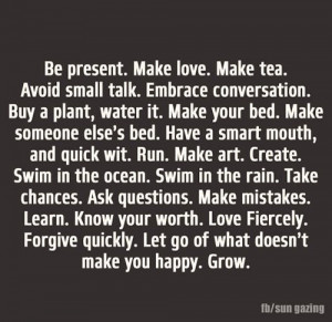 Great Advice #107: Be present. Make love. Make tea. Avoid small talk ...