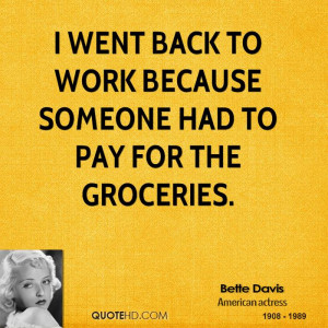 went back to work because someone had to pay for the groceries.