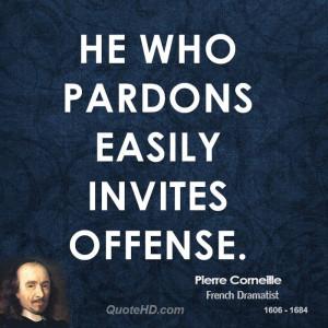 He who pardons easily invites offense.