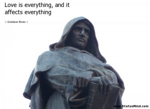 ... , and it affects everything - Giordano Bruno Quotes - StatusMind.com