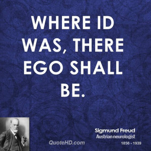 Where id was, there ego shall be.