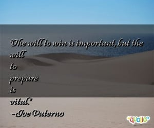 The will to win is important , but the will to prepare is vital .
