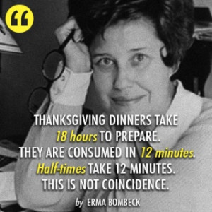 Erma Bombeck Quote (About thanksgiving preparation time half-times)