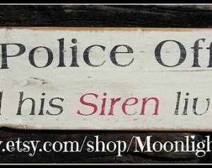 Police Officer And His Siren Live Here, Police, Wooden Signs, LEO ...