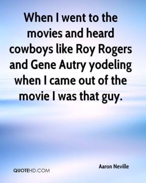 Aaron Neville - When I went to the movies and heard cowboys like Roy ...