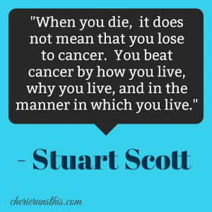 Stuart Scott quote You beat cancer by how you live