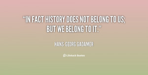 quote-Hans-Georg-Gadamer-in-fact-history-does-not-belong-to-15051.png