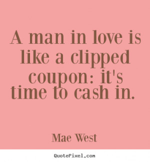 Create graphic picture quote about love - A man in love is like a ...