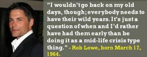 Rob Lowe, born March 17, 1964. #RobLowe #MarchBirthdays #Quotes