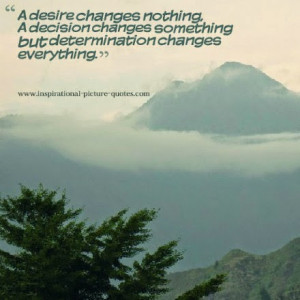 Desire Changes Nothing - Inspirational Picture Quotes