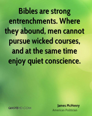 Bibles are strong entrenchments. Where they abound, men cannot pursue ...