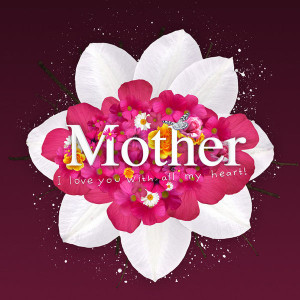 Mother i love you with all my heart