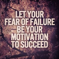of failure be your motivation to succeed more fear of failure quotes ...