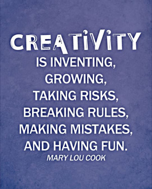 Quote - Creativity is Inventing, Growing, Taking Risks...