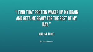 ... protein wakes up my brain and gets me ready for the rest of my day
