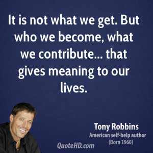 tony-robbins-tony-robbins-it-is-not-what-we-get-but-who-we-become.jpg