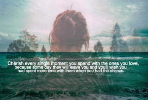 ... .com/cherish-every-single-moment-you-spend-with-the-ones-you-love