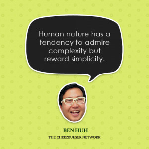 Human nature has a tendency to admire complexity but reward simplicity ...