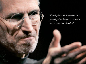 Steve Jobs Quotes Quality is more important than quantity. One home ...