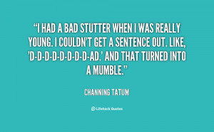 Quote Channing Tatum Dad Doesnt Like You