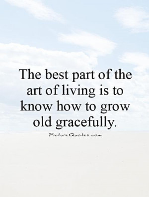 Growing Old Gracefully Quotes
