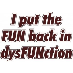 ... - Sayings and Quotes T Shirts & Apparel - dysfunctional family drama