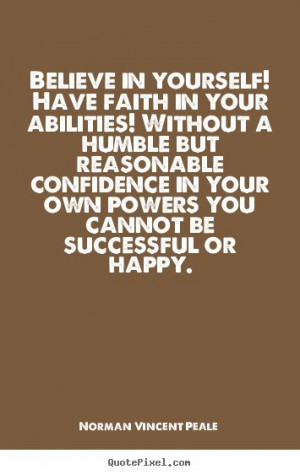 ... Norman Vincent Peale photo quotes - Believe in yourself! have faith in