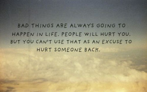 ... hurt you. but you can't use that as an excuse to hurt someone back