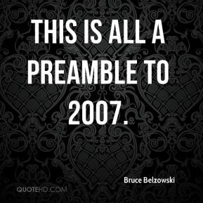 Bruce Belzowski - This is all a preamble to 2007.