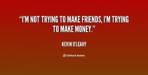 quote-Kevin-OLeary-im-not-trying-to-make-friends-im-27738.png