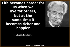 ... becomes richer and happier - Albert Schweitzer Quotes - StatusMind.com