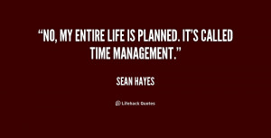No, my entire life is planned. It's called time management.""