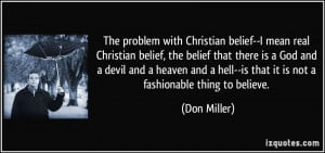 quote-the-problem-with-christian-belief-i-mean-real-christian-belief ...