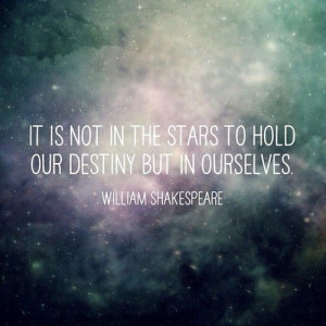 "... destiny but in ourselves."" ― William Shakespeare #quote #quotes #"
