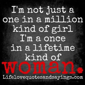 not just a one in a million kind of girl I'm a once in a lifetime ...