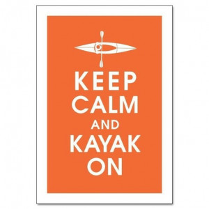 Source: http://www.etsy.com/listing/62236347/keep-calm-and-kayak-on ...