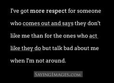 ve got more respect for someone who comes out and says they don't ...