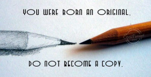 Originality Quote: You were born an original. Don't become... 21