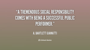 tremendous social responsibility comes with being a successful ...