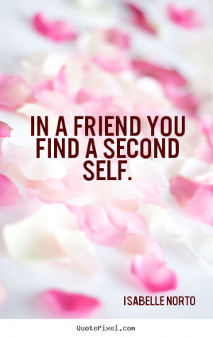 Friendship quote In a friend you find a second self