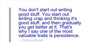 Writing Quote by Octavia Butler - You don't start out writing good ...