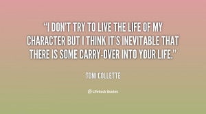 quote-Toni-Collette-i-dont-try-to-live-the-life-56671.png
