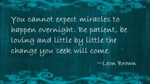 "... and little by little the change you seek will come. "" ~ Leon Brown"