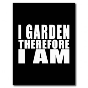 Funny Quote Gardening : I Garden Therefore I Am Postcard