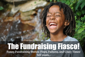 The Fundraising Fiasco is the place to tell all your funny fundraising ...