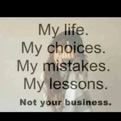 This Is My Life Not Yours Quotes It's my life... not yours!