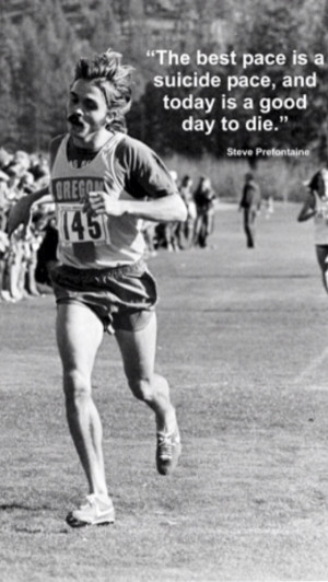 Inspiring quote from Steve Prefontaine