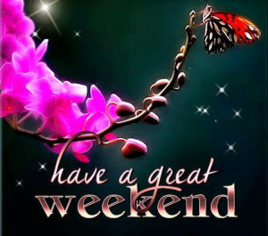 Have A Beautiful Weekend Quotes Have a great weekend