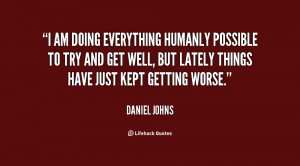 quote-Daniel-Johns-i-am-doing-everything-humanly-possible-to-121897 ...
